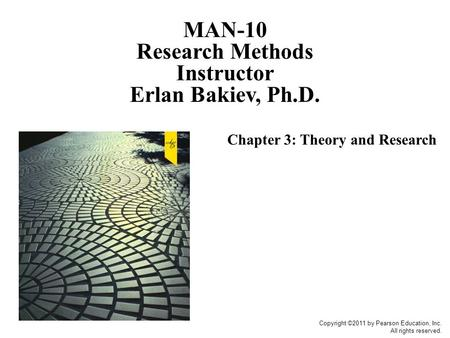 Copyright ©2011 by Pearson Education, Inc. All rights reserved. Chapter 3: Theory and Research MAN-10 Research Methods Instructor Erlan Bakiev, Ph.D.