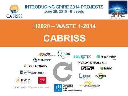 PYROGENESIS S.A H2020 – WASTE 1-2014 CABRISS INTRODUCING SPIRE 2014 PROJECTS June 29, 2015 - Brussels.