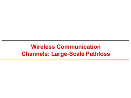 Wireless Communication Channels: Large-Scale Pathloss.