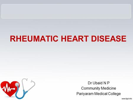 RHEUMATIC HEART DISEASE Dr Ubaid N P Community Medicine Pariyaram Medical College.