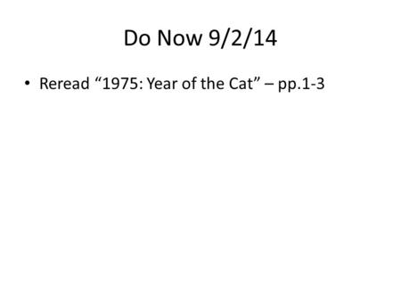 "Do Now 9/2/14 Reread ""1975: Year of the Cat"" – pp.1-3."