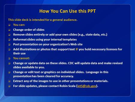 How You Can Use this PPT This slide deck is intended for a general audience.  You can:  Change order of slides  Remove slides entirely or add your own.