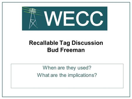 Recallable Tag Discussion Bud Freeman When are they used? What are the implications?