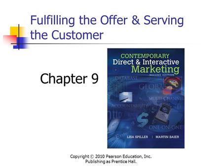 Fulfilling the Offer & Serving the Customer Copyright © 2010 Pearson Education, Inc. Publishing as Prentice Hall. Chapter 9.