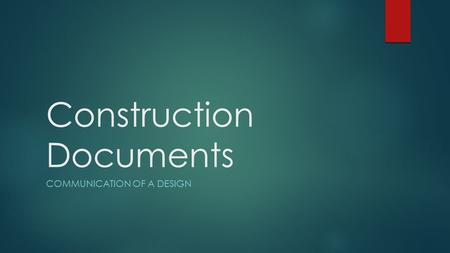 Construction Documents COMMUNICATION OF A DESIGN.