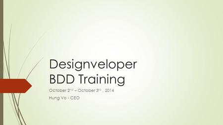 Designveloper BDD Training October 2 nd – October 3 rd, 2014 Hung Vo - CEO.