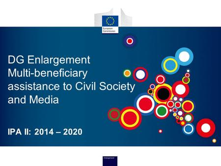 DG Enlargement Multi-beneficiary assistance to Civil Society and Media IPA II: 2014 – 2020.