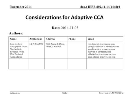 Doc.: IEEE 802.11-14/1448r2 Submission November 2014 Considerations for Adaptive CCA Date: 2014-11-03 Authors: Slide 1 NameAffiliationsAddressPhoneemail.