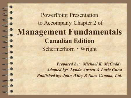 PowerPoint Presentation to Accompany Chapter 2 of Management Fundamentals Canadian Edition Schermerhorn  Wright Prepared by:	Michael K. McCuddy Adapted.