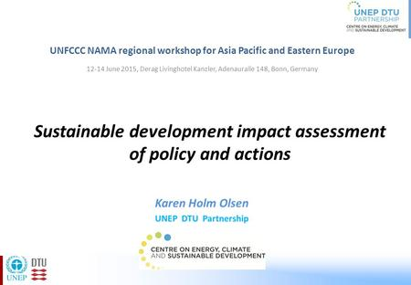 Sustainable development impact assessment of policy and actions UNFCCC NAMA regional workshop for Asia Pacific and Eastern Europe 12-14 June 2015, Derag.
