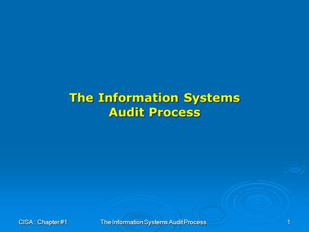 CISA : Chapter #1The Information Systems Audit Process1.