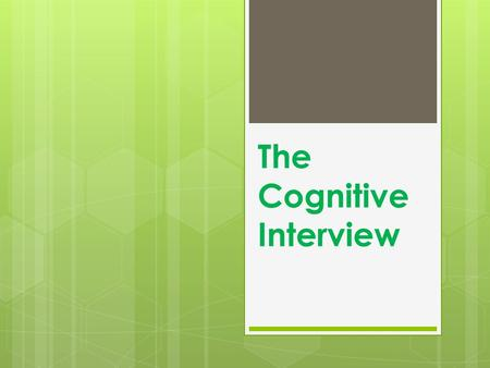 The Cognitive Interview. The Cognitive Interview Fisher and Geiselman (1992)  The cognitive interview (CI) is a procedure designed for use in police.