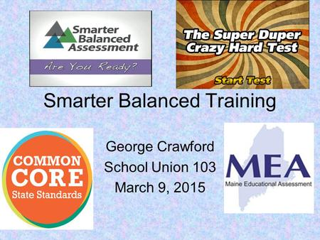 Smarter Balanced Training George Crawford School Union 103 March 9, 2015.