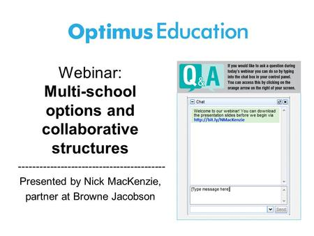 Webinar: Multi-school options and collaborative structures ------------------------------------------ Presented by Nick MacKenzie, partner at Browne Jacobson.