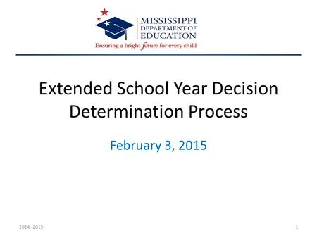 Extended School Year Decision Determination Process February 3, 2015 2014 -20151.