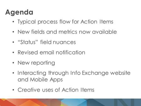 "Agenda Typical process flow for Action Items New fields and metrics now available ""Status"" field nuances Revised email notification New reporting Interacting."