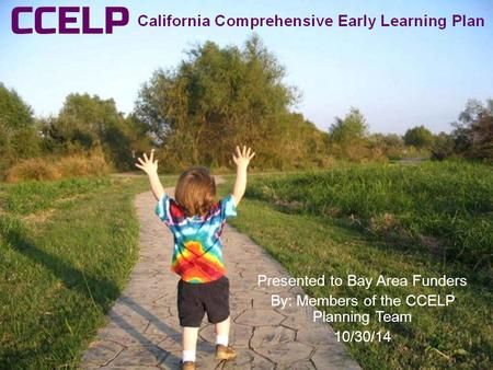 Presentation on CCELP. For more information:  Presented to Bay Area Funders By: Members of.