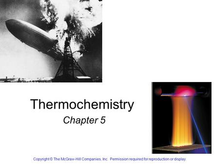 Thermochemistry Chapter 5 Copyright © The McGraw-Hill Companies, Inc. Permission required for reproduction or display.