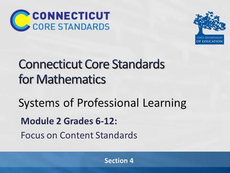 Section 4 Systems of Professional Learning Module 2 Grades 6-12: Focus on Content Standards.