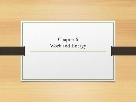 Chapter 6 Work and Energy. Forms of Energy Mechanical Kinetic, gravitational Thermal Microscopic mechanical Electromagnetic Nuclear Energy is conserved!