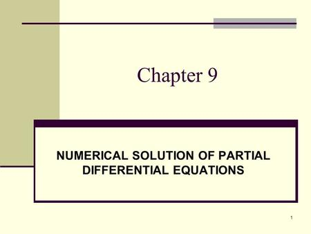 1 Chapter 9 NUMERICAL SOLUTION OF PARTIAL DIFFERENTIAL EQUATIONS.