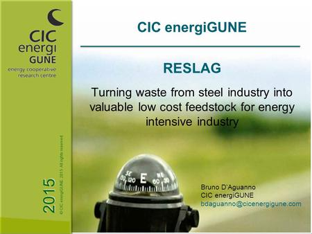 2015 © CIC energiGUNE. 2015 All rights reserved CIC energiGUNE RESLAG Turning waste from steel industry into valuable low cost feedstock for energy intensive.