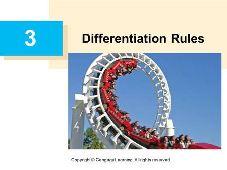 Copyright © Cengage Learning. All rights reserved. 3 Differentiation Rules.
