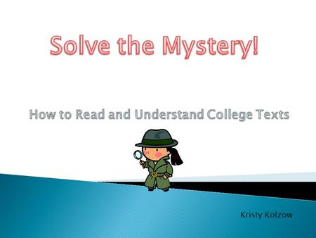 Kristy Kolzow Take the textbook study method inventory to find out.