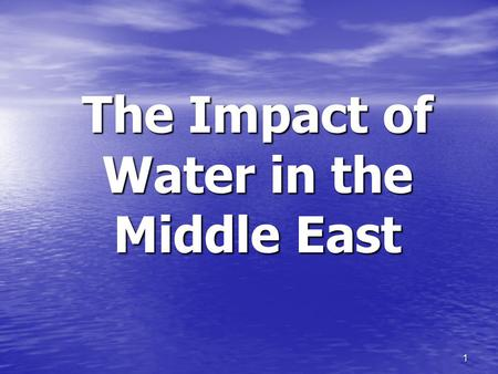 1 The Impact of Water in the Middle East. Essential Question: How do water pollution and the unequal distribution of water impact the Middle East (Southwest.