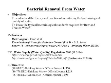 Bacterial Removal From Water Objectives To understand the theory and practice of monitoring the bacteriological quality of water. To know the typical bacteriological.
