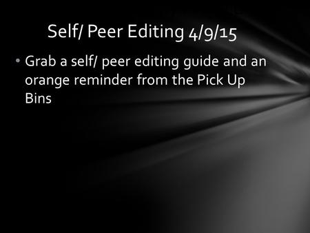 Grab a self/ peer editing guide and an orange reminder from the Pick Up Bins The Great Gatsby Project: Self/ Peer Editing 4/9/15.