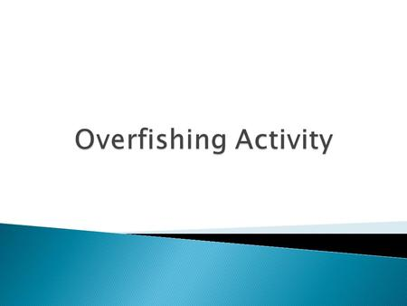  In this simple laboratory activity we will look at fisheries and how they operate. We will look at the impact of technology on fish populations and.