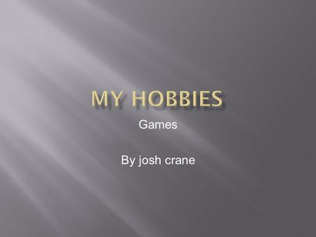 Games By josh crane. What is A GAME a game is a system that is used to entertain. it requires some kind of input to be used such A CONTROLER OR A KEY.