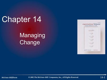 McGraw-Hill/Irwin © 2002 The McGraw-Hill Companies, Inc., All Rights Reserved. 14-1 Chapter 14 Managing Change.