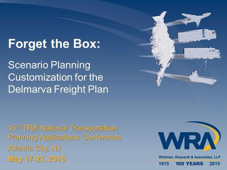 Scenario Planning Customization for the Delmarva Freight Plan Forget the Box: 15 th TRB National Transportation Planning Applications Conference Atlantic.