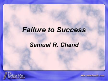 Failure to Success Samuel R. Chand. PSALM 37 I. Failure is a experience, but we keep responding to it in ways. COMMON UNHEALTHY.