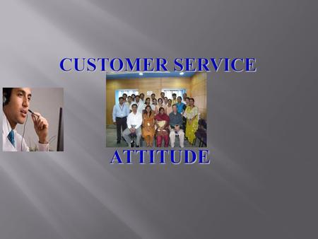  What is Customer Service Attitude  How to display Customer Service Attitude over the phone Unit Objectives.