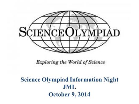 Science Olympiad Information Night JML October 9, 2014.