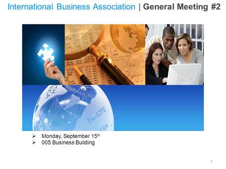 1  Monday, September 15 th  005 Business Building International Business Association | General Meeting #2.