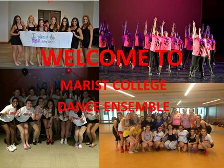 WELCOME TO MARIST COLLEGE DANCE ENSEMBLE. What is MCDE? Completely student run and choreographed club – Must be in dance ensemble for at least one semester.