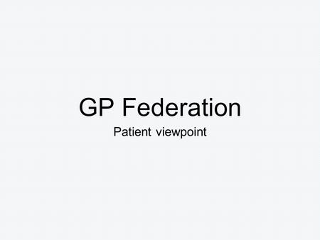 GP Federation Patient viewpoint. What is a Federation Federations are groups of general practices that come together to share responsibility for functions.