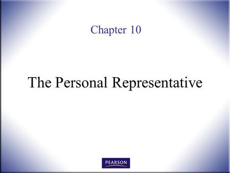 Chapter 10 The Personal Representative. Wills, Trusts, and Estates Administration, 3e Herskowitz 2 © 2011, 2007, 2001 Pearson Higher Education, Upper.