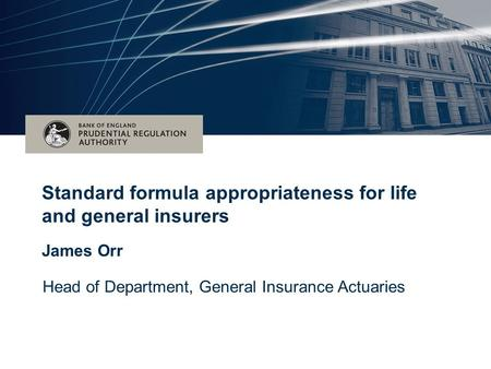 Date (Arial 16pt) Title of the event – (Arial 28pt bold) Subtitle for event – (Arial 28pt) Standard formula appropriateness for life and general insurers.
