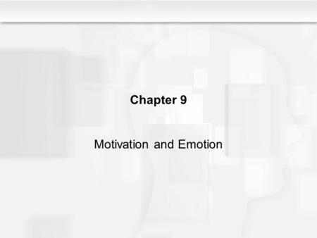 Chapter 9 Motivation and Emotion. Module 9.1: Learning Objectives Overview of Motivation Define motivation Explain the factors that influence one's motivation.