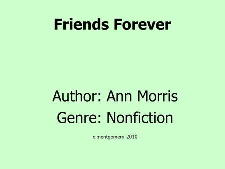 Author: Ann Morris Genre: Nonfiction c.montgomery 2010