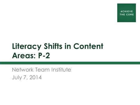 Literacy Shifts in Content Areas: P-2 Network Team Institute July 7, 2014.