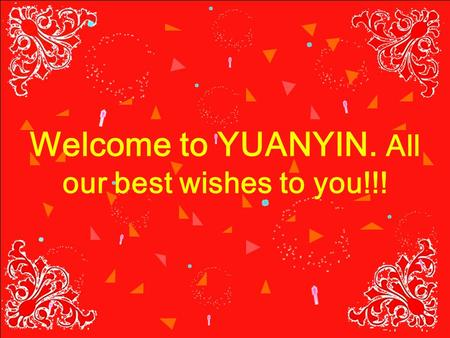 Welcome to YUANYIN. All our best wishes to you!!!.