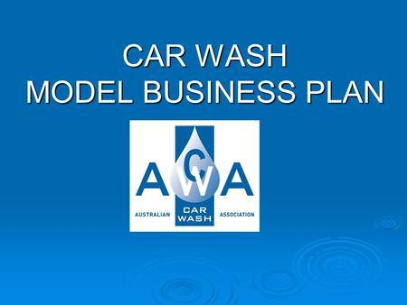 CAR WASH MODEL BUSINESS PLAN. NEW VENTURE….. Why have you chosen this business? What do you need to know? Working through a template will bring you the.