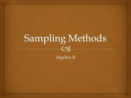 Sampling Methods Algebra II.