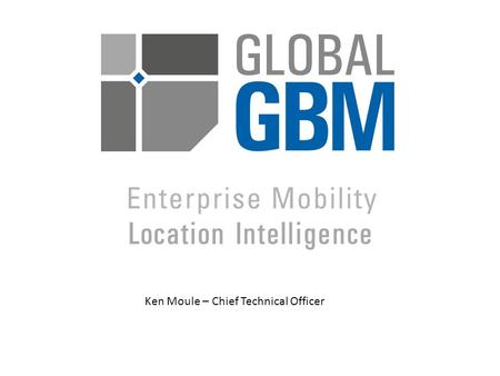 Ken Moule – Chief Technical Officer. Enterprise Mobility Planning for success by understanding the stakeholders Paper delivered at the Government Mobility.